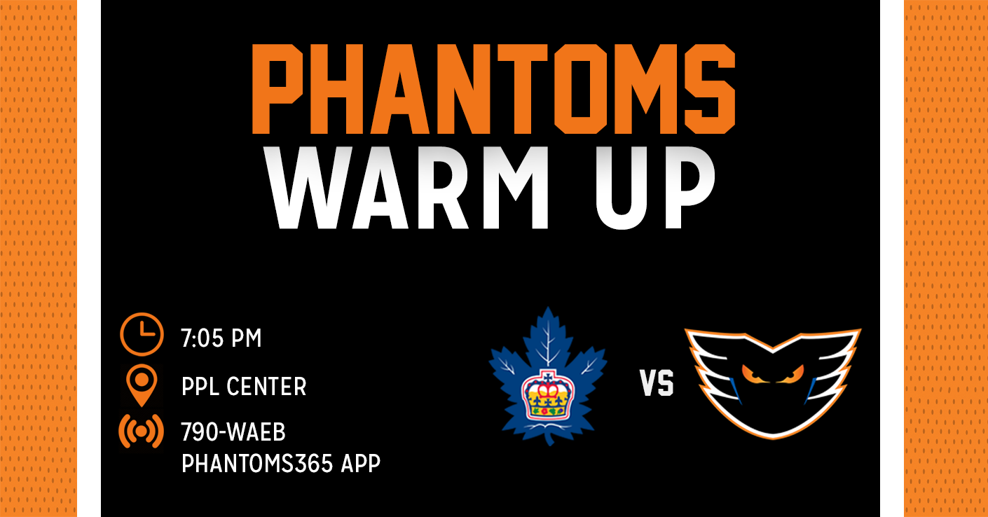 Phantoms Warm Up: Lehigh Valley vs Toronto 3/16/19 Game Preview